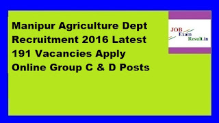 Manipur Agriculture Dept Recruitment 2016 Latest 191 Vacancies Apply Online Group C & D Posts