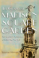 REview of Suzanne Hinman's The Grandest Madison Square Garden: Art, Scandal, and Architecture in Gilded Age New York