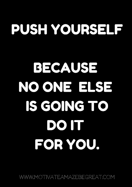 "27 Self Motivation Quotes And Posters For Success:  ""Push yourself because no one else is going to do it for you."""