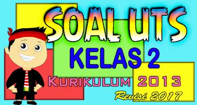 SOAL UTS Kelas 2 SD Kurikulum 2017 Revisi 2017