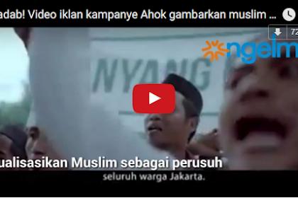 Biadab! Ini Video Iklan Kampanye Ahok yang Gambarkan Umat Islam Tukang Rusuh!