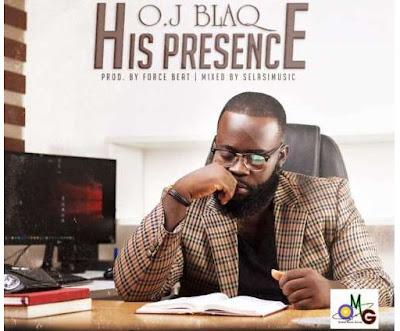 OJ Blaq – His Presence (Prod. By Force Beat)