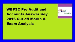WBPSC Pre Audit and Accounts Answer Key 2016 Cut off Marks & Exam Analysis