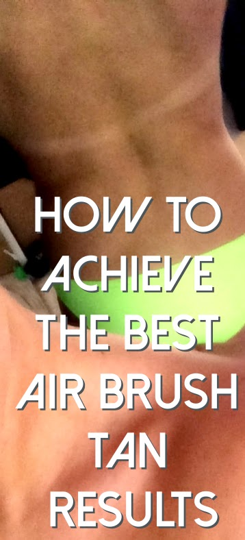 how to achieve the best air brush tan, spray tan, organic tan, dha tan