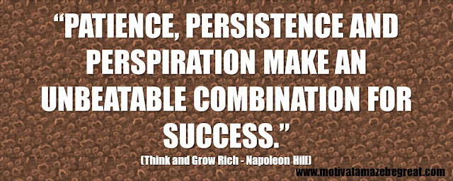 "Best Inspirational Quotes From Think And Grow Rich by Napoleon Hill: ""Patience, persistence and perspiration make an unbeatable combination for success."""