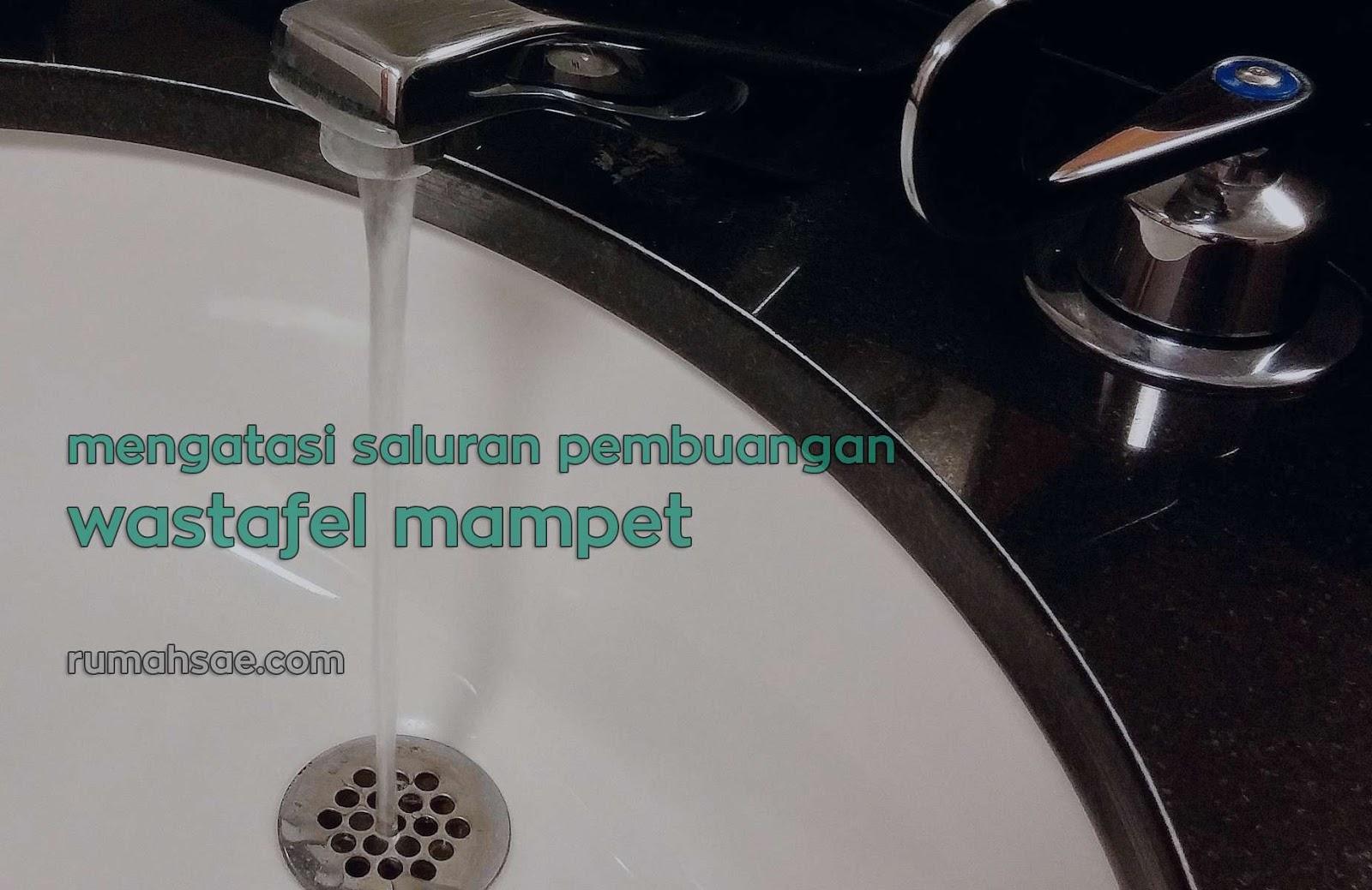 Cara Mudah Mengatasi Saluran Pembuangan Air Wastafel yang Mampet