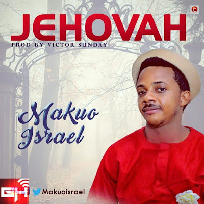 Music: Makuo Israel – Jehovah
