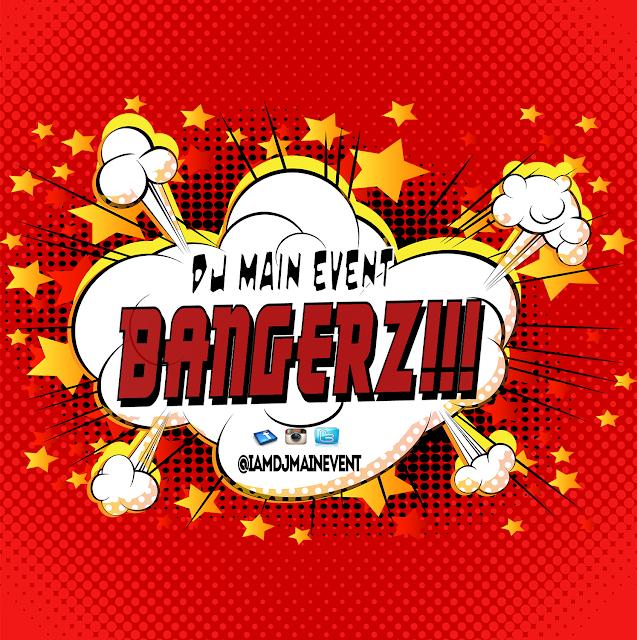 DJ Main Event; IAmDjMainEvent; Bangerz!!!; DJ MainEvent;