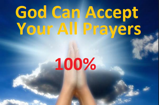 How God Can Accept Your All Prayers