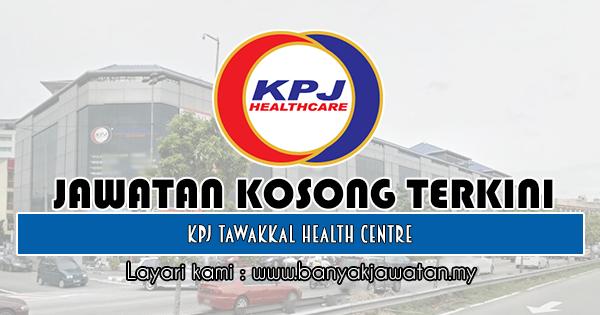 Jawatan Kosong 2019 di KPJ Tawakkal Health Centre