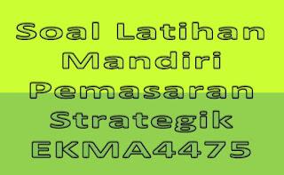 Soal Latihan Mandiri Pemasaran Strategik EKMA4475