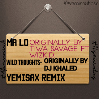 Yemisax Ft. Wizkid & Tiwa Savage - Ma Lo