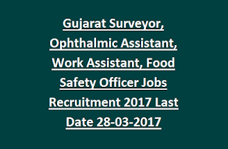 Gujarat Surveyor, Ophthalmic Assistant, Work Assistant, Food Safety Officer Recruitment 2017 Govt Jobs Online Last Date 28-03-2017
