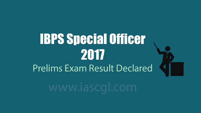 IBPS SO(Special Officer) 2017 | Prelims Result Declared- Check Now