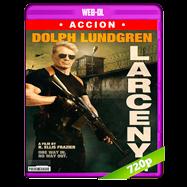 El infiltrado (Larceny) (2017) WEB-DL 720p Audio Dual Latino-Ingles