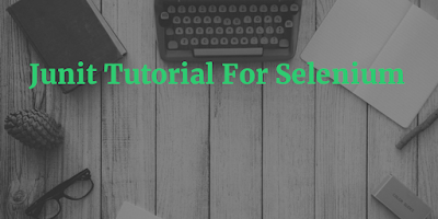 Junit Tutorial For Selenium