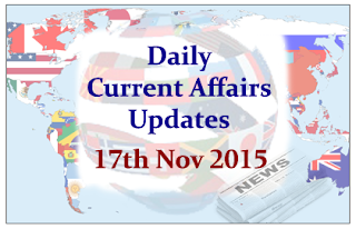 Daily Current Affairs Updates– 17th November 2015