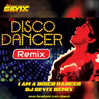 I-Am-A-Disco-Dancer-DJ-Sevix-Remix