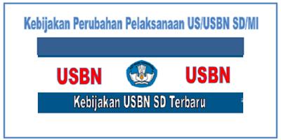 Kebijakan Perubahan Pelaksanaan US/USBN SD/MI 2018
