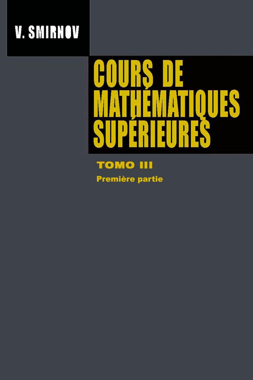 Cours de Mathématiques Supérieures, Tome III. Première partie – V. Smirnov