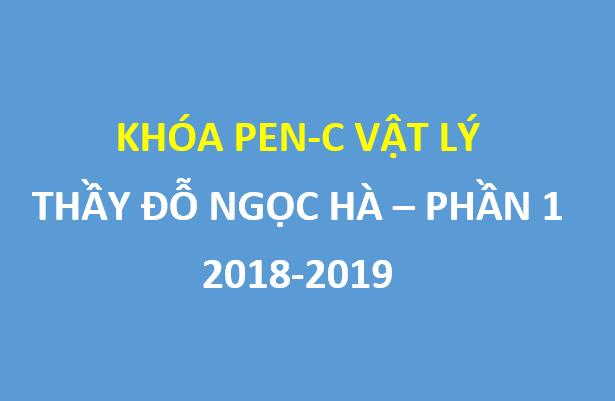Khóa PEN-C vật lý  2018-2019 siêu hot phần 1