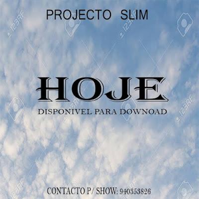 Projecto Slim - Hoje (Prod. Djasmim Beatz)