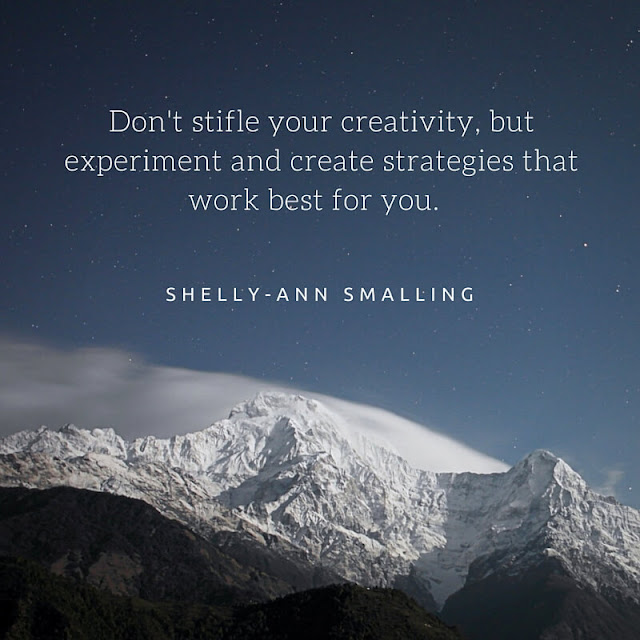 Don't stifle your creativity, but experiment and create strategies that work best for you.  - Shelly-Ann Smalling