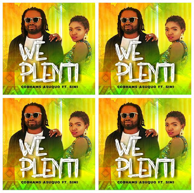 Cobhams Asuquo's Music: We Plenti (featuring Simi) - Chorus Song: If you see person wey make am o rejoice with them.. - AAC/MP3 Download
