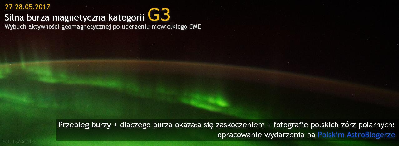 Burza magnetyczna kategorii G2-G3 (27-28.05.2017): silna aktywność zórz po bardzo słabym CME - opracowanie wydarzenia