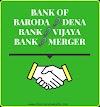 The Merger Of Bank Of Baroda, Dena Bank And Vijaya Bank.