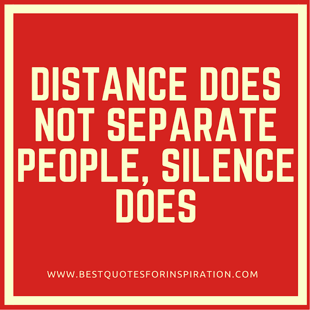 Distance does not separate people, silence does