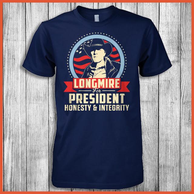 Longmire For President Honesty & Integrity T-Shirt