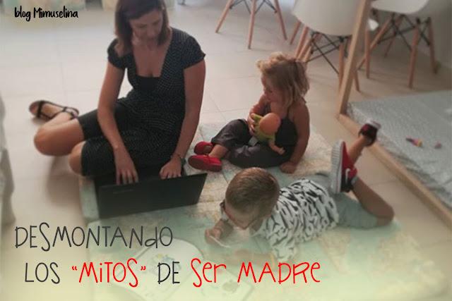 los mitos sobre maternidad desmontando mitos ser madre blog mimuselina