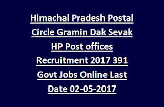 Himachal Pradesh Postal Circle Gramin Dak Sevak HP Post offices Recruitment Notification 2017 391 Govt Jobs Online Last Date 02-05-2017