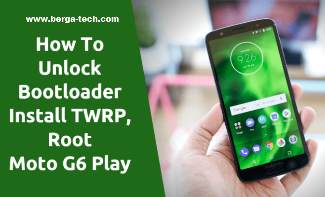 Guide To Unlock Bootloader Root Moto G6 Play Install TWRP