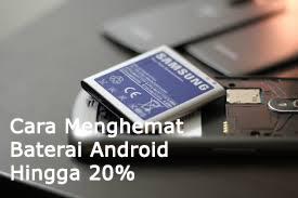 Cara Menghemat baterai Android Sampai 20%