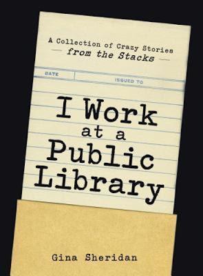 Gina Sheridan: I Work at a Public Library