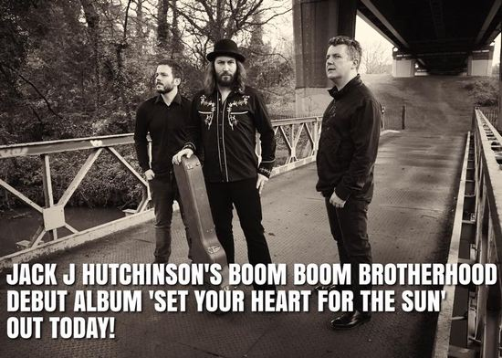 JACK J HUTCHINSON's BOOM BOOM BROTHERHOOD - Set Your Heart For The Sun (2017) inside