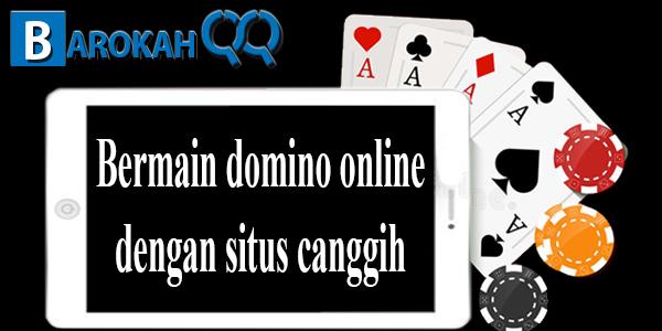 Bermain domino online dengan situs canggih