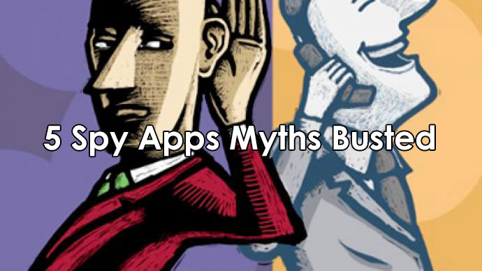 5 Spy Apps Myths Busted