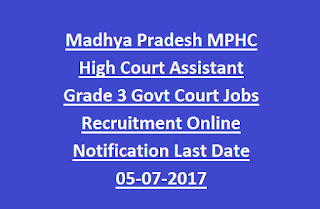 Madhya Pradesh MPHC High Court Assistant Grade 3 Govt Court Jobs Recruitment Online Notification Last Date 05-07-2017