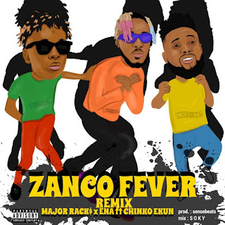Ena X Major Racks - Zanco Fever (Remix) Ft Chinko Ekun