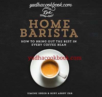Download ebook THE HOME BARISTA : How to Bring Out the Best in Every Coffee Bean