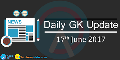 Current-Affairs-Daily-GK-Update-17th-June-2017