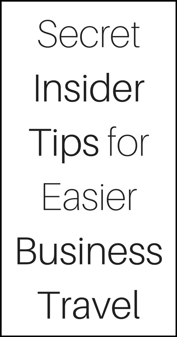 Secret Insider Tips For Easier Business Travel