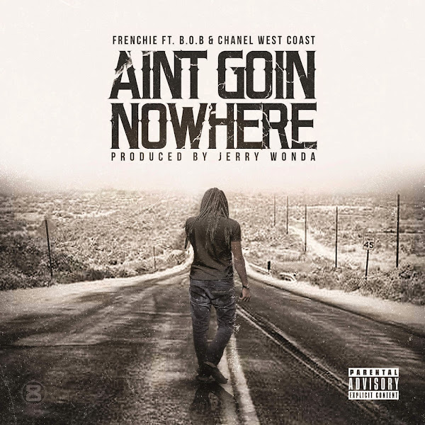Frenchie - Aint Goin Nowhere (feat. B.o.B & Chanel West Coast) - Single Cover