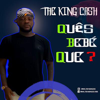 The King Cash - Quês Bebê Que (Original Mix) Download Mp3