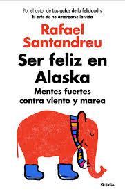 """""""Ser feliz en Alaska. Mentes fuertes contra viento y marea"""" de Rafael Santandreu"""