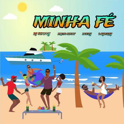 Preto Show  – Minha Fé (Feat. Deezy & Laylizzy)