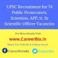 UPSC Recruitment for 74 Public Prosecutors, Scientists, APP, Jr, Sr Scientific Officer Vacancies